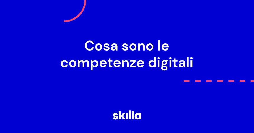 Cosa sono le competenze digitali